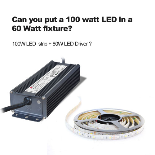 Can you put a 100 watt LED in a 60 Watt fixture?